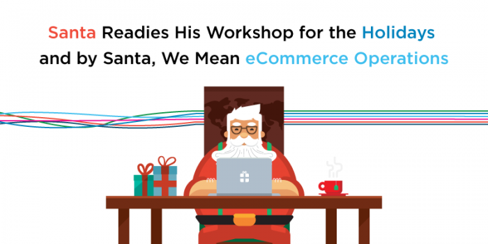 Santa Readies His Workshop for the Holidays and by Santa, We Mean eCommerce Operations