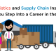 3 Logistics and Supply Chain Insights Before You Step Into a Career in the Industry