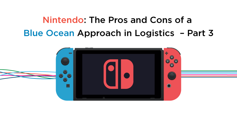 Nintendo: The Pros and Cons of a Blue Ocean Approach in Logistics – Part 3