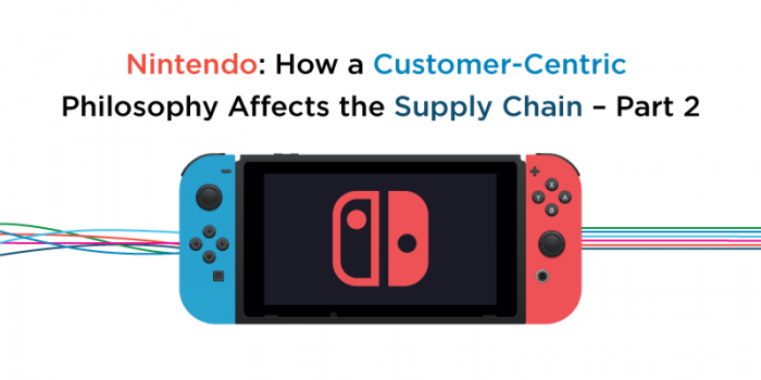 Nintendo: How a Customer-Centric Philosophy Affects the Supply Chain – Part 2