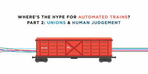 Where's the Hype for Automated Trains? – Part 2: Unions & Human Judgement