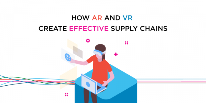 How AR and VR Create Effective Supply Chains