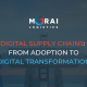 Digital Supply Chains: From Adoption to Digital Transformation