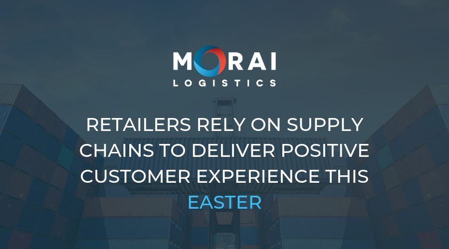 morai-logistics-retailers-rely-on-supply-chains-to-deiver-positive-customer-experience-this-easter