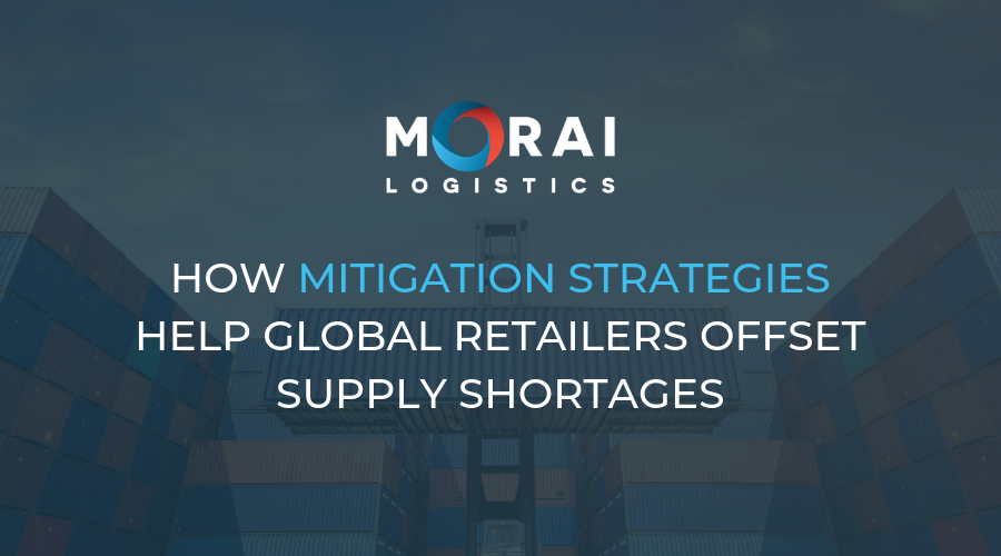 Morai-Logistics-How-Mitigation-Strategies-Help-Global-Retailers-Offset-Supply-Chain-Shortages
