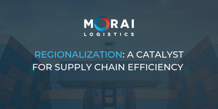 Regionalization: a Catalyst for Supply Chain Efficiency