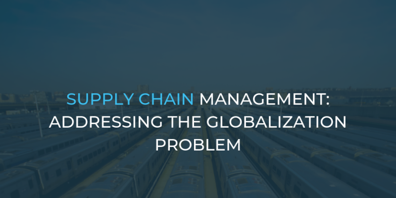 Supply Chain Management: Addressing the Globalization Problem