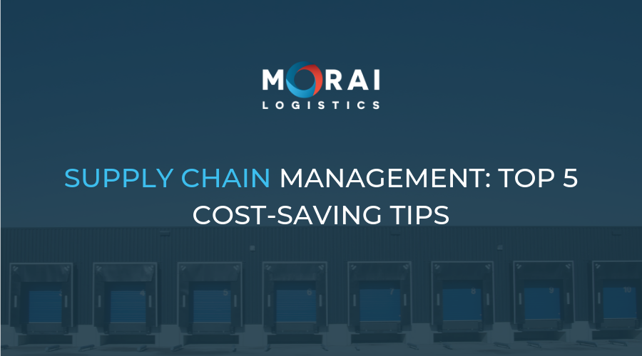 Supply Chain Management - Top 5 Cost-Saving Tips