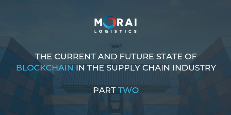 The Current and Future State of Blockchain in the Supply Chain Industry Part Two