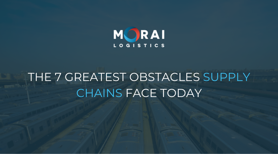 The 7 Greatest Obstacles Supply Chains Face Today