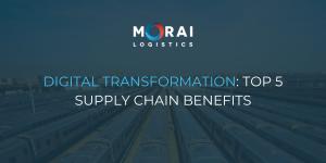 Digital Transformation: Top 5 Supply Chain Benefits