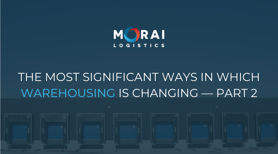 The Most Significant Ways in Which Warehousing is Changing — Part 2