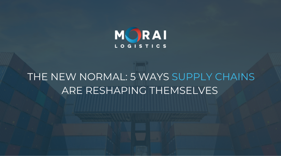 The New Normal - 5 Ways Supply Chains are Reshaping Themselves