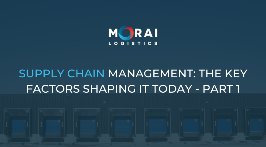 Supply Chain Management - The Key Factors Shaping it Today - Part 1