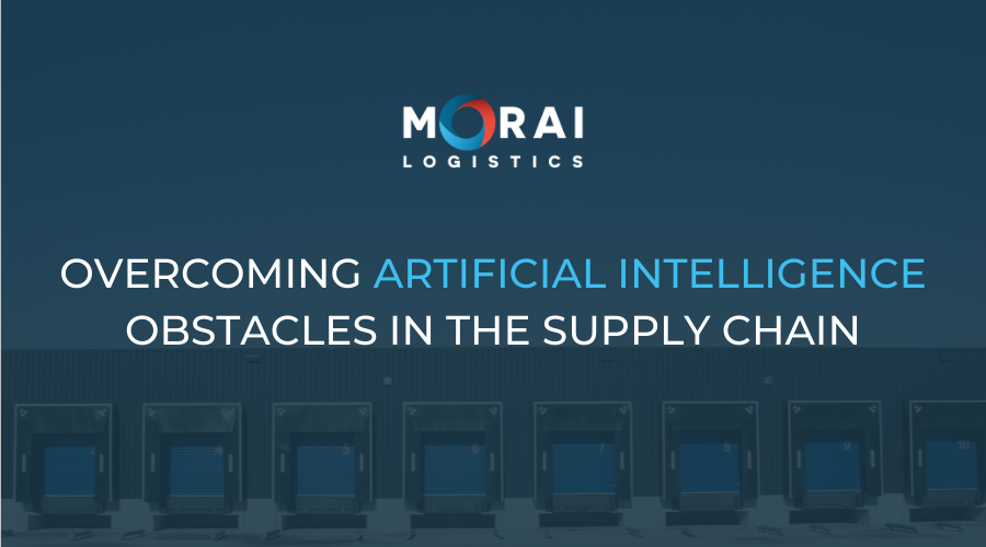 Overcoming Artificial Intelligence Obstacles in the Supply Chain